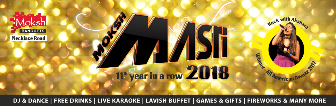 Moksh Masti 2018 at Moksh banquets is the eleventh edition of the new year bash at the Moksh banquets, which is located facing the scenic Hussain Saga