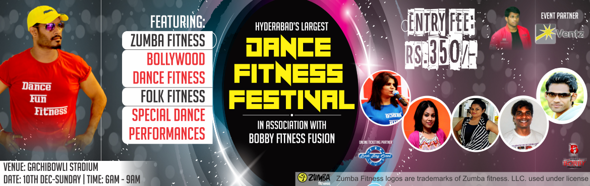 Book Online Tickets for Largest Dance Fitness Festival 2017 Hyde, Hyderabad.  Hello Hyderabad Folks, Dance Fitness Lovers and Fitness Freaks...Wanna experience the largest Dance Fitness Festival in the month of December conducted by VENTZ Sporting Events in association with Bobby Fitness Fusion..So why wait....Book your