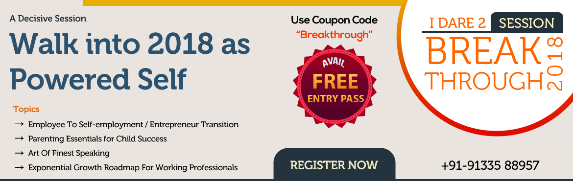 Book Online Tickets for I Dare 2 Breakthrough 2018  - A Decisive, Hyderabad.     This workshop is now full. You are on a waitlist.     Please share your contact details. We shall intimate you soon about the next session https://goo.gl/forms/4q1bdcXPqgU6AuVh2   Dare 2 breakthrough 2018 In spite of your best