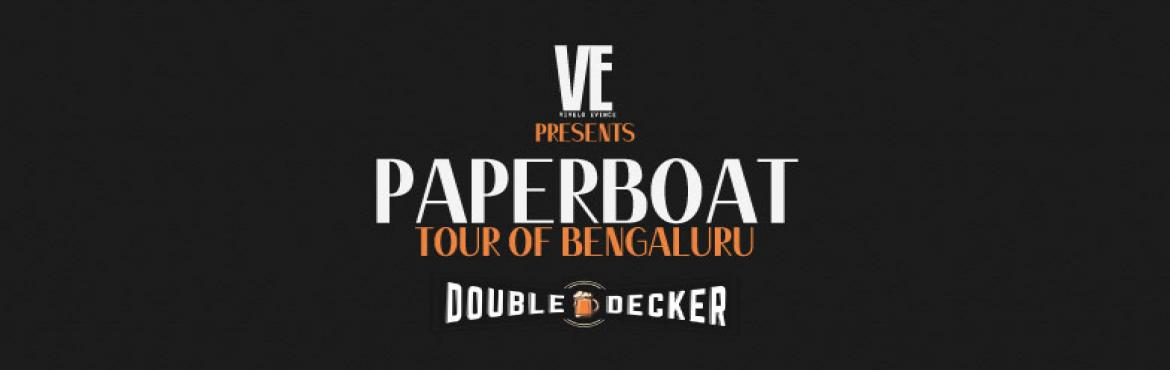 Book Online Tickets for VE Presents PaperBoat - Tour of Bengalur, Bengaluru.  Are your Sundays plain, drab, and uneventful?Vivelo Evince with Double Decker presents,\'PaperBoat Tour of Bengaluru\'.Let\'s put an end to that Sunday dilemma.PaperBoat is a band of sailors that have come from different states a