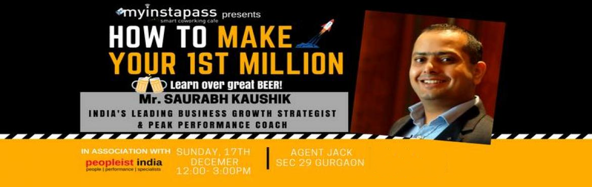 Book Online Tickets for How to make your 1st Million by Saurabh , Gurugram.  Learn How to make your 1st Million By Mr. Saurabh Kauhsik and enjoy great craft BEER!Make your first million is a 3 hour fast paced workshop designed to enable entrepreneurs make their first million fastest and get the momentum they need f