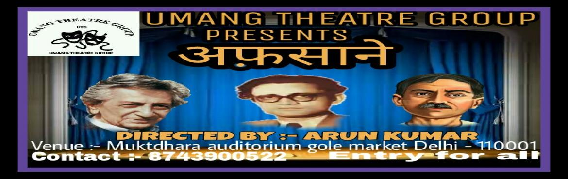 Book Online Tickets for AFSAANEY, New Delhi. This play is collection of three great writers Bhishm sahni, shadat hasan manto and munshi premchand. This play is directed by Arun Kumar and presented by Umang Theatre Group.