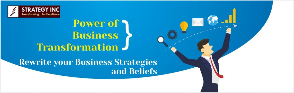 Book Online Tickets for Power of Business Transformation, Hyderabad. Rewrite your BusinessStrategies and Beliefs.  1. The workshop will cause Paradigm Shifts in Business Strategies and the Execution. These shifts will take your business to Next Level.  2. You will learn a hitherto unknown Business Mo