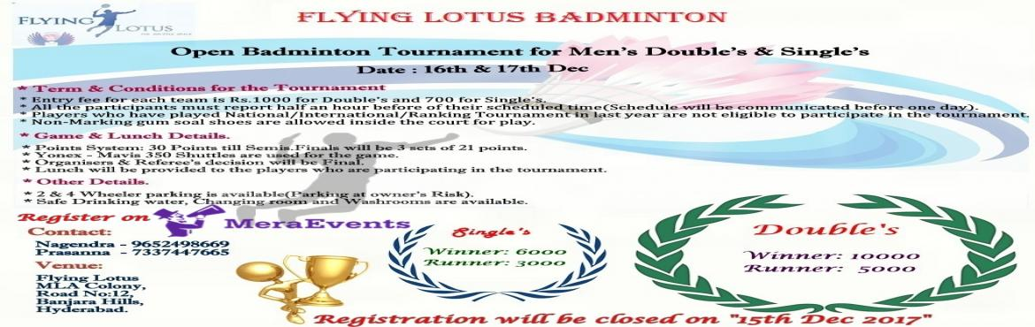 Book Online Tickets for Flying Lotus Open Badminton Tournament, Hyderabad.   OVERVIEW   Flying Lotus presents to you an Open Badminton Tournament with prizes worth Rs 24,000, so stop what you are doing and Register Now!!Tournament will be held on 16th - 17th December   REGISTRATIONS Men\'s Singles - Rs 700/-&