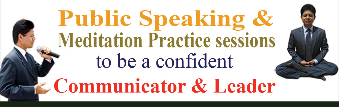 Book Online Tickets for Public Speaking and Meditation  to be a , Hyderabad. Public Speaking & Meditation Practice to be a confident Communicator & Leader Public Speaking can be mastered by practice and practice. To practice public speaking & presentation skills we have created a right environment & platform f