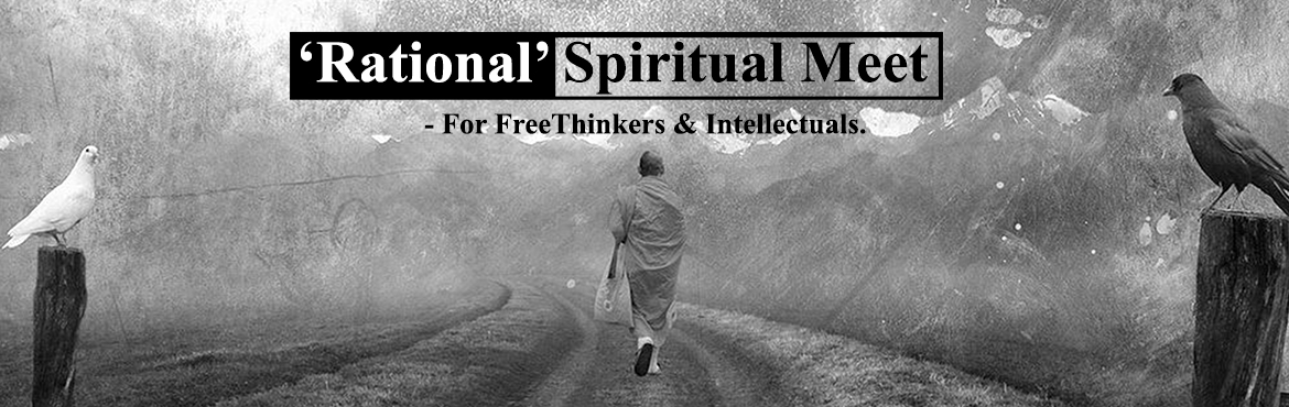 Book Online Tickets for RATIONAL SPIRITUAL MEET, Chennai. For the first time in india, this one-day 'Rational Spiritual Meet' is a deeply informative, evidence based, initiative for modern day free thinkers and intellectual seekers to instill liberty, joy, peace, fulfilment and happiness to