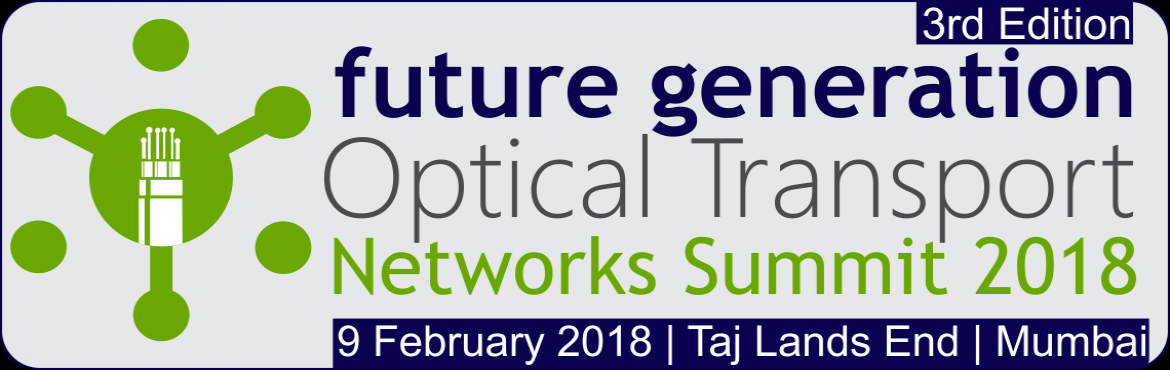 Book Online Tickets for 3rd Edition Future Generation Optical Tr, Mumbai. In continues to our endeavour to produce ICT forums on new generation technology arena – It gives us great pleasure to organize India's Exclusive business forum on Optical Transport Networks into its successful 3rd year as Future Generati