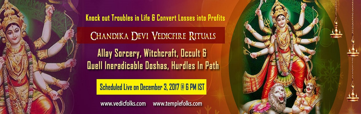 Book Online Tickets for Chandika Homam, Chennai. Knock Out Troubles In Life & Convert Losses Into Profits Chandika Devi Vedicfire Rituals Allay Sorcery, Witchcraft, Occult & Quell Ineradicable Doshas, Hurdles In Path Scheduled Live On December 3, 2017 @ 6 PM IST Goddess Chandika Devi: Godde