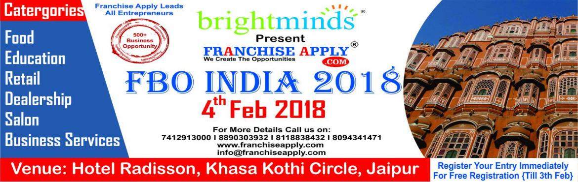 Book Online Tickets for FBO-INDIA 2018, Jaipur. With 3rd year in franchising business, our proficiency to provide platform to Franchisors, investors, aspiring entrepreneurs and business owners have grown multifold. In succession of Franchise Apply.com Website ( 1000+ Brand & 250
