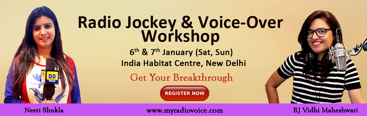 Book Online Tickets for Radio Jockey and Voice-Over Workshop, New Delhi. Mentors: RJ Vidhi & Neeti Shukla Workshop Outline  Basics for Voice Artists How to write Scripts that Connect. Daily Habits, Hobbies & Routine that make a great RJ Advance Level Fine Tuning for RJing & Voice Overs. How t