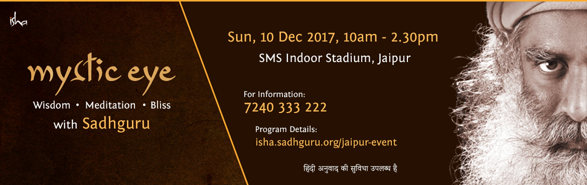 Book Online Tickets for MYSTIC EYE, Jaipur.  Mystic eye programme  at Jaipur. For registration visit, www.ishafoundation.org/jaipur-event