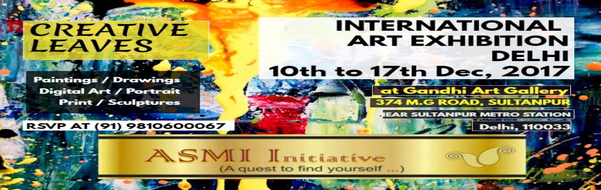 Creative Leaves International Art Exhibition 10th to 17th December 2017, Delhi