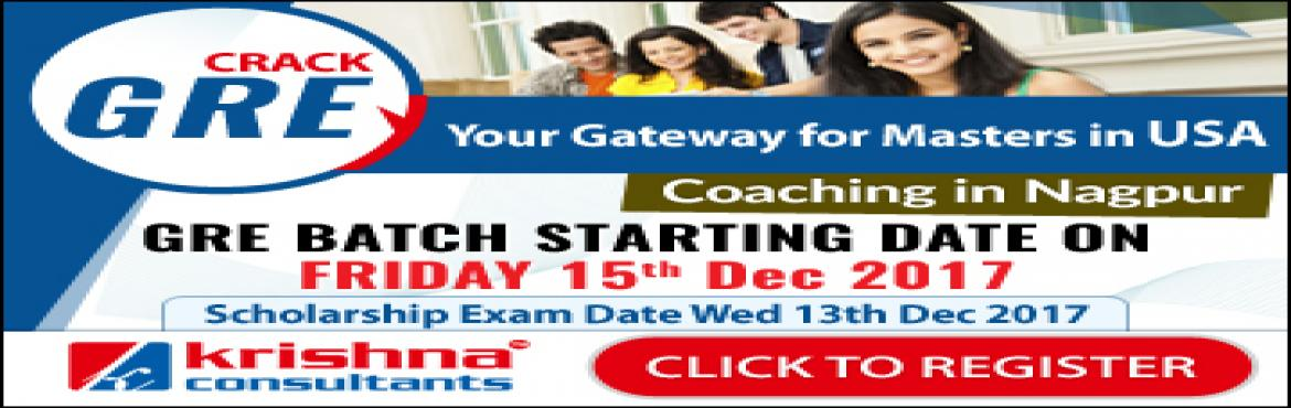 Book Online Tickets for GRE Coaching in Nagpur - New Batch from , Nagpur. Score 325+ in GRE with Krishna Consultants.    Increase Your Chances of Admission into Top Universities. New Batch Starting Date: 15th Dec, 2017 Morning Batch: 7: 30 am to 9:00 am Evening Batch: 6: 30 pm to 8:00 pm Venue: Krishna Consultants, I