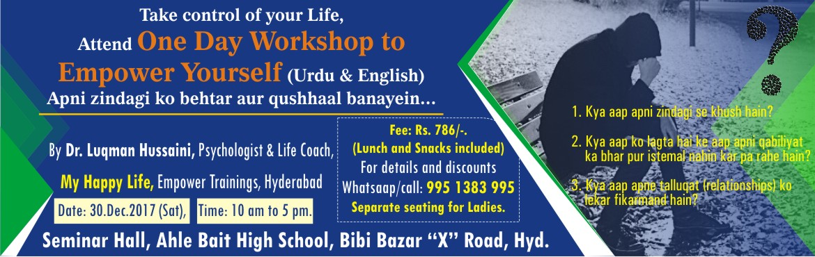 Book Online Tickets for Empower Your Life, Hyderabad. Take control of your Life and make it happier...Attend One Day Workshop to Empower Your LifeApni zindagi ko apne control mein lijiye... \