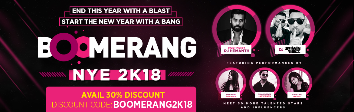 Book BOOMERANG NYE 2018 event tickets online & experience the unlimited fun with a fusion of music, drama, amusement, food and lifestyle for individua
