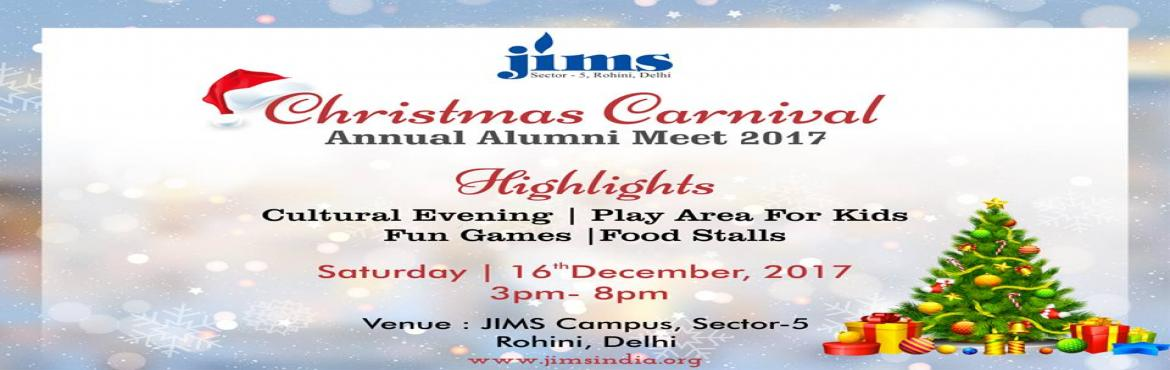 Book Online Tickets for Annual Alumni Meet (Christmas Carnival) , Delhi.    Christmas is around the corner and it's time to celebrate. We feel immense pleasure in informing that JIMS is organising Annual Alumni Meet on Saturday, 16th December 2017 at JIMS , Sector-5, Rohini Campus from 3 pm to 8 pm.
