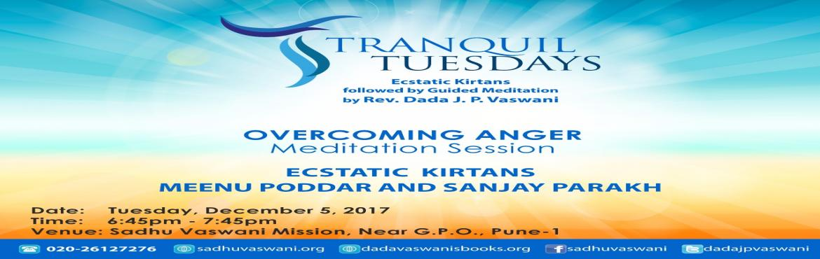 Book Online Tickets for Meditation on Overcoming Anger at Tranqu, Pune.  Ecstatic chants by singer Meenu Poddar and Sanjay Parakh followed by Rev. Dada J.P. Vaswani\'s guided meditation on how to overcome anger at Tranquil Tuesdays. Starts at 6.45 PM at Pune Mission on 5th December 2017. All are welcome. No entry fe