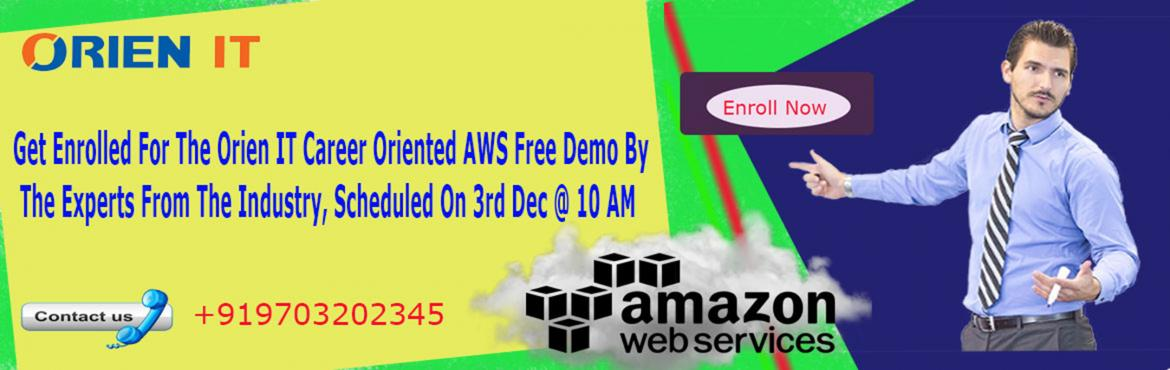 Get Enrolled For The Orien IT Career Oriented AWS Free Demo By The Experts From The Industry, Scheduled On 3rd Dec @ 10 AM.