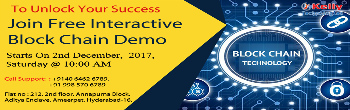 Book Online Tickets for Be A Part Of The Highly Interactive Bloc, Hyderabad. Be A Part Of The Highly Interactive Blockchain Free Demo In Hyderabad At Kelly Technologies On 2nd  Dec@ 10:00 AM. Take a Part in Distributed Database of the public ledger of Transactions- Blockchain Free Demo on 2nd  Dec @ 10:00 AM At Kell