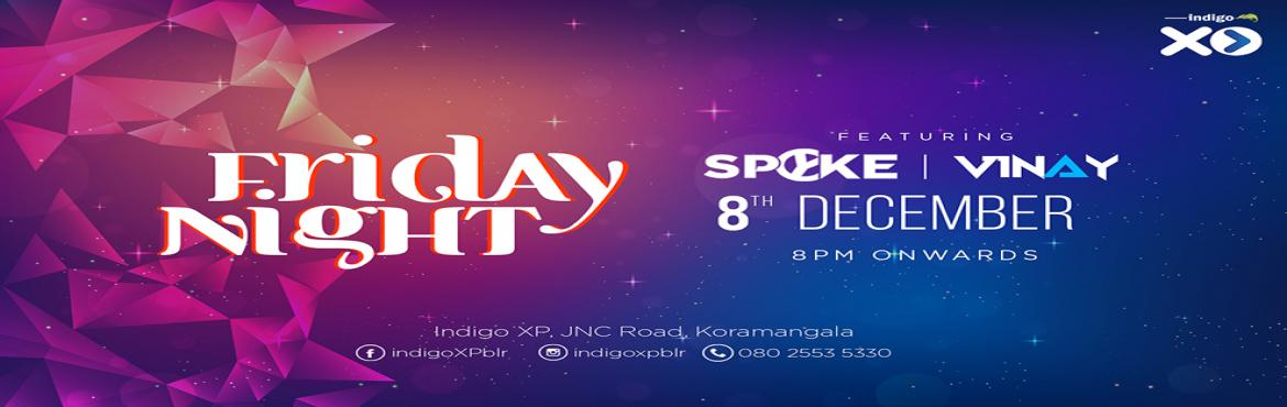 Book Online Tickets for Friday Night with DJ Spyke and DJ Vinay, Bengaluru.   Party people of Bangalore, get set for an extra special night at Indigo XP! From the amazing view on our top floor to our spectacular cocktails, Indigo XP is all set to give you a memorable night of partying and dancing this Friday! To make th