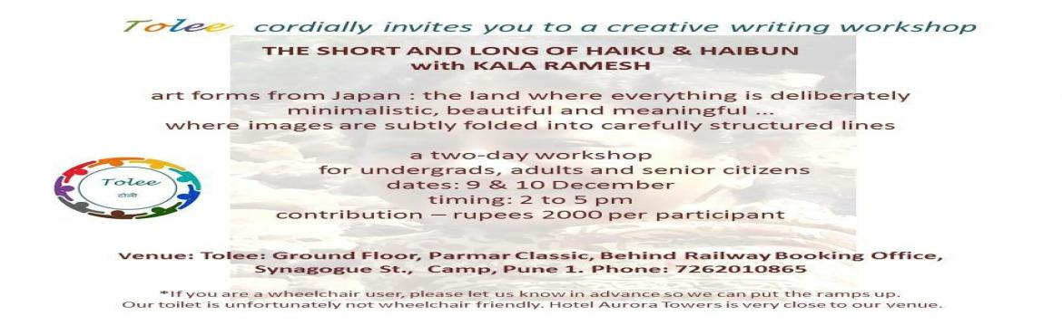 Book Online Tickets for Haiku  Haibun with Kala Ramesh , Pune . The Short & Long of Haiku & Haibun  With Kala Ramesh Kala Ramesh is an internationally well known in both these Japanese Forms. Come for a one a its kind workshop on the 9th & 10th of December 2017 at Tolee 2 - 5 PM on both days Cont