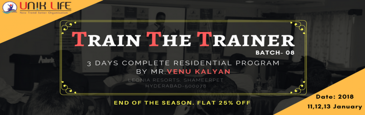 Book Online Tickets for Train The Trainer Program by Mr.Venu Kal, Hyderabad. About The Event  UNIK LIFE Presents Leading ProgramTrain The Trainer by Mr.Venu Kalyan & Team On 11,12,13 January 2018  From 09 AM to 06 PM At Leonia Holistic Destination (5 Star) Resort, Shameerpet, R.R.Dist. Package(25% OFF): Rs.15,