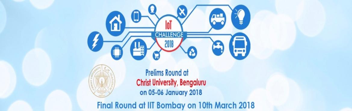 Book Online Tickets for IOT CHALLENGE PRELIMS - CHRIST UNIVERSIT, Bengaluru. IoT Challenge 2018 is India\'s 2nd National Level Event based on Internet of Things (IoT), organised by i3indya Technologies which will be held at Radiance 2018 IIT Bombay on 10th March 2018  Event Flow Chart    Prelims at 8+
