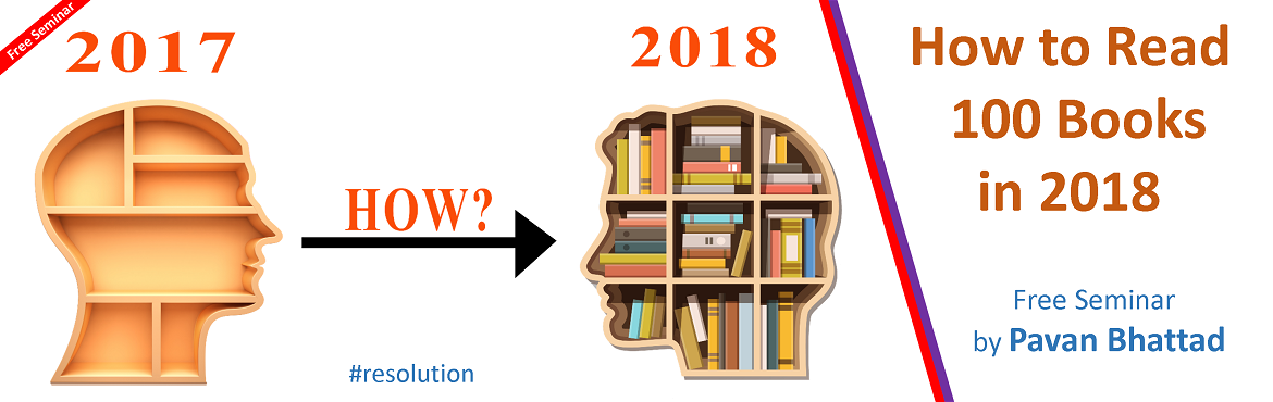 Book Online Tickets for How to Read 100 Books in 2018, Mumbai. Do you avoid reading because it is a slow, boring and sleepy process? Are you an avid reader and want to read even more? Do you havemany unread unread books? Is slow reading killing you? This time do NOT let your New Year Resolution fail.