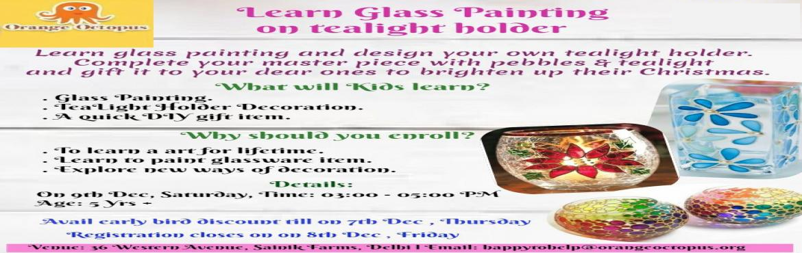 Book Online Tickets for Learn Glass Painting On Tealight Holder, New Delhi.   Learn glass painting & design your own tealight holder. Complete your master piece with pebbles & tealight & gift it to your dear ones to brighten up their Christmas.   What kids will learn:    Glass Painting  Tea Li
