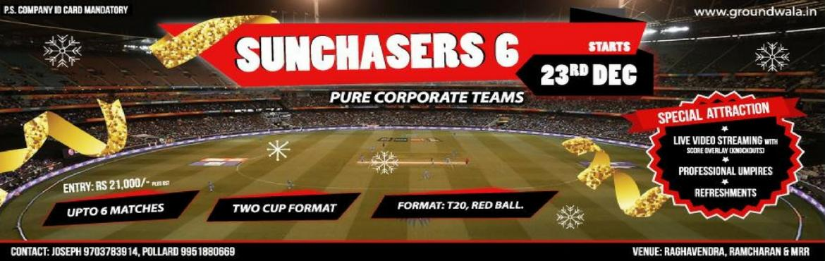 Book Online Tickets for Sunchasers 6, Hyderabad.   Event Overview    For Pure Corporate Teams (All players from same Organisation)    Special Attraction: Live Video Streaming on YouTube with score Overlay. (Knockout matches On wards)  Tournament Format:   T20 Format. Upto 16 tea