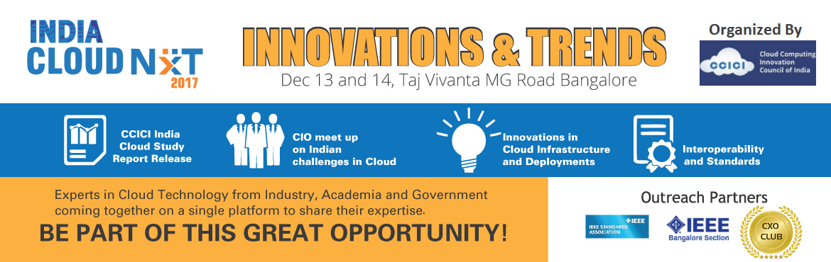 Book Online Tickets for India Cloud Nxt 2017, Bengaluru. CCICI(Cloud Computing Innovation Council of India) is organizingIndia Cloud Nxt 2017 on 13 & 14 of December at Taj Vivanta, MG Road, Bangalore.  This is an unique event in which Government, Academia and Industry experts will com