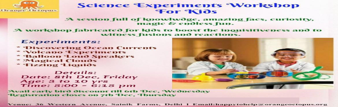Book Online Tickets for Science Experiments Workshop For Kids, New Delhi. A cool opportunity for your wards to boost their inventiveness and to witness the fusions and reactions. Experiments:  Discovering Ocean Currents Volcano Experiments Balloon Loud Speaker MAGICAL Clouds Fizzing liquids   A session full of knowled
