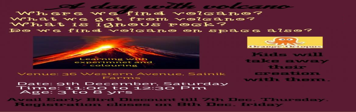 Book Online Tickets for A day with Volcano Workshop at Orange Oc, New Delhi.   There is so much to discover every time we talk about Volcano. Answer to all the questions of your kids is hate at Orange Octopus  What is Volcano? Where do we find Volcano on Earth? What come out from Volcano after eruption?  Do we find