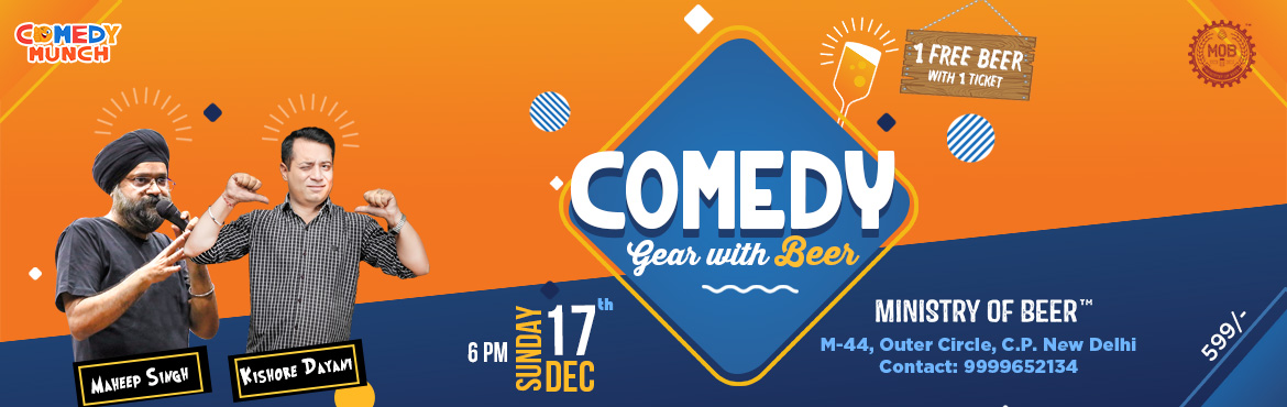 Book Online Tickets for Comedy Munch: Comedy Gear with Beer 6.0, New Delhi. Comedy Munch Presents Comedy Gear with Beer 6.0The FunnyMaheep Singh&Kishore Dayaniwill have you rolling in the aisles with his humor. Laugh your heart out as we present you the shows that are one of the Best Comedy shows