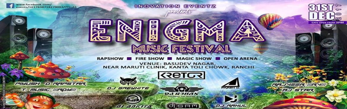 Book Online Tickets for ENIGMA MUSIC FESTIVAL, RANCHI, Ranchi.  ENIGMA MUSIC FESTIVAL RANCHI..! After 50+ events across India Innovation Events brings to you another rocking event. Get Ready to Rejuvenate your senses with the best DJ's in Town Featuring DJ Rehan, DJ Sam, DJ Akash M and many more. Exp