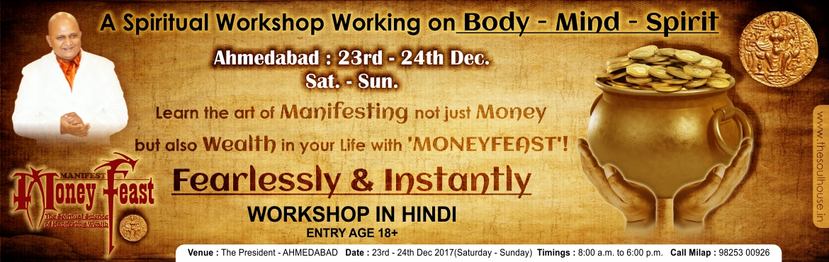 Book Online Tickets for Money Feast - Spiritual Science of Manif, Ahmedabad. Money Feast - Spiritual Science of Manifesting Wealth  Workshop Details.                          Click here to read in Hindi =>  http://bit.ly/MFDKA Ahmedab