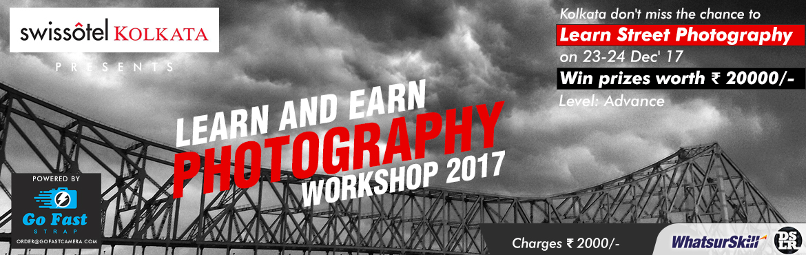 Swissotel Kolkata Presents - Learn and Earn | Street Photography Workshop - Powered by Go Fast Strap