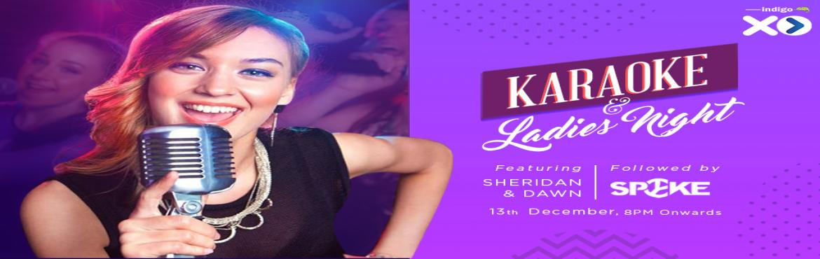 Book Online Tickets for Indigo XP Ladies Night and Karaoke, Bengaluru.  Wednesdays can mean only one thing - It\'s time for Karaoke night with Sheridan Brass&Dawn Fernandesat Indigo XP! Spend the evening with your besties singing to your heart\'s content to music that you love. It\'s your cha
