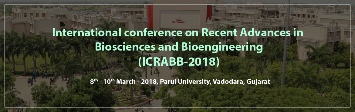 Book Online Tickets for International conference on Recent Advan, Waghodia. Parul University cordially invites all the research scholars,delegates and students to International conference on recentAdvances in Biosciences and Bioengineering (ICRABB) which is going to be held at Parul University, Vadodara, Gujarath, India on M