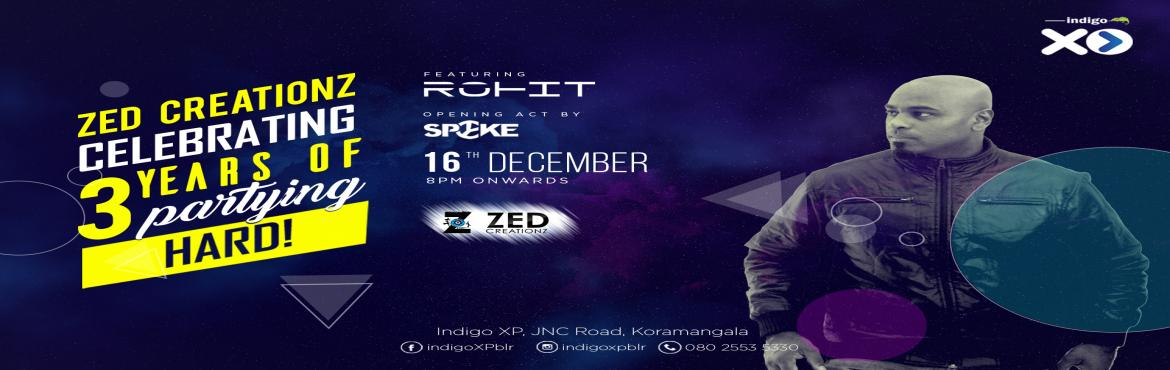 Book Online Tickets for Zed Creationz Celebrating 3 years with R, Bengaluru.  Join us for this exclusive party as we celebrate 3 years of Zed Creationz! We\'ve got Rohit Bulgannawar taking over the decks to ensure that there isn\'t a single dull moment on the dance floor!   Club rules:    Below 21 yrs old is no