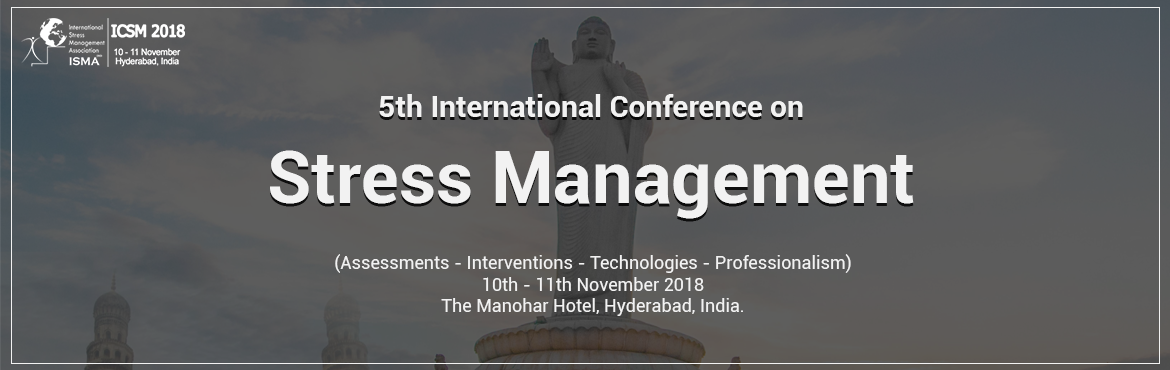 "Book Online Tickets for 5th International Conference on STRESS M, Hyderabad.  Dear Colleagues and Friends,  On behalf of the ICSM 2018 Organizing Committee, it is with great pleasure that International Stress Management Association ( ISMAIND  welcomes you to a two- day ""5th  International Conference"