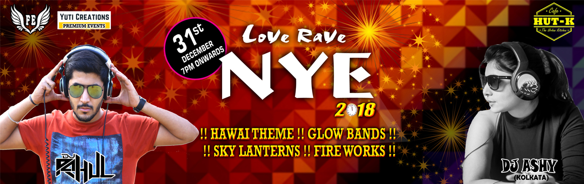 Love Rave NYE 2k18 at Cafe Hut-k