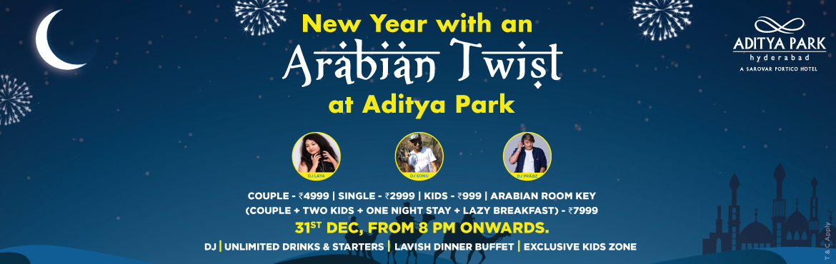 Book Online Tickets for Arabian Twist - New Year Eve 2018 At Adi, Hyderabad. Arabian Twist - New Year Eve 2018 At Aditya Park Aditya Park Hotel at Ameerpet is back with New Year's Eve party to make sure that you have an amazing new year's eve, where you can party until you drop. Here is your chance to sing, dance