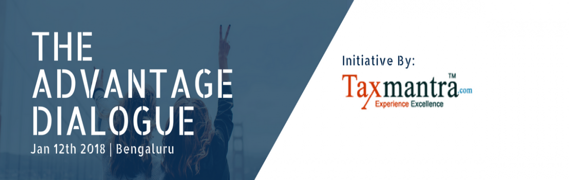 Book Online Tickets for The Advantage Dialogue by Taxmantra , Bengaluru. The Advantage Dialogue will be a power packed event for CXO\'s and decision makers. This event is presented by Taxmantra  and will revolve around:   - Virtual Currencies- India + Singapore Bridge- Cloud CFOs and Compliance For New Busi