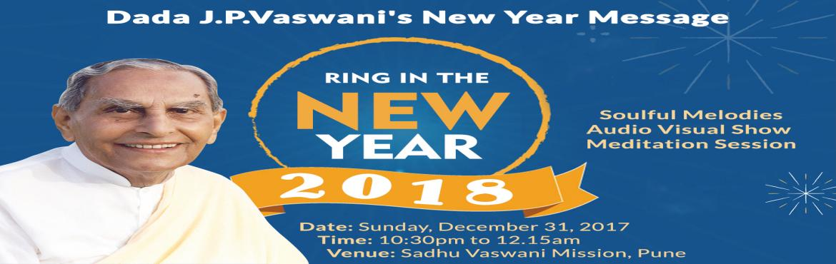 Book Online Tickets for RING IN THE NEW YEAR with Rev. Dada J.P., Pune. Get ready to welcome New Year\'s eve with Rev. Dada J.P. Vaswani on December 31, 2017. Program starts 10.30PM at Sadhu Vaswani Mission, Pune. Do share the news with all your friends & join in large numbers. All are invited. No entry fees.