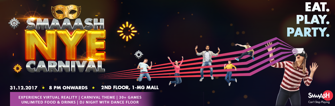 Book Online Tickets for Smaaash New Year Eve Carnival 2018 at 1M, Bengaluru.   Event Name : Smaaash NYE Carnival 2017. About us: Smaaash is an entertainment center combining sports, food, music, drinks and virtual reality into a completely immersive experience for all those that step through our doors. Venue : Smaaash, 2