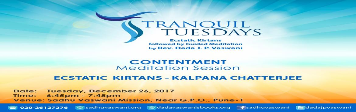 Book Online Tickets for Guided Meditation on Contentment at Tran, Pune. Let us end the year contented @Tranquil Tuesday in Pune! Ecstatic performance by singer Kalpana Chatterjee followed by Rev. Dada J.P. Vaswani\'s guided meditation on Contentment. Starts at 6.45 PM at Sadhu Vaswani Mission, Pune. All are welcome. No E