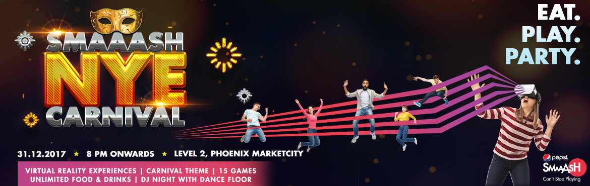 Book Online Tickets for Smaaash NYE Carnival 2018 - Phoenix Mark, Bengaluru.   Eat, Play and Party into the New Year Night this 2018. Smaaash Bangalore invites you to a night of hard partying, amazing music and succulent food at our Carnival New Year Party 2018. Experience the thrill of Virtual Reality, championship and