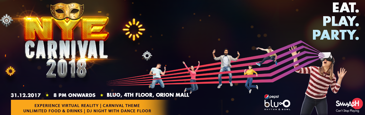 Book Online Tickets for Smaaash NYE Carnival 2018 - Orion Mall, Bengaluru.   \
