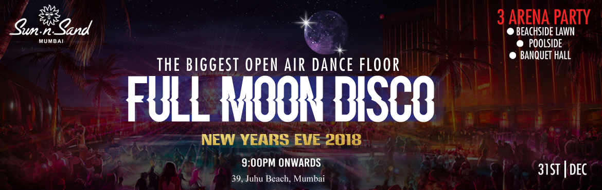 Book Online Tickets for Full Moon Disco New Year Party 2018, Mumbai. Hello Mumbai, Join us for an open air Full moon Disco New Year party 2018 at \'Sun n Sand(Juhu)\' with India\'s first 5 star breachfont hotel. Give in to the heart throbbing music by DJ Zoya and DJ/RJ 98.3 radio mirchi fame Shruti and DJ Shitij with
